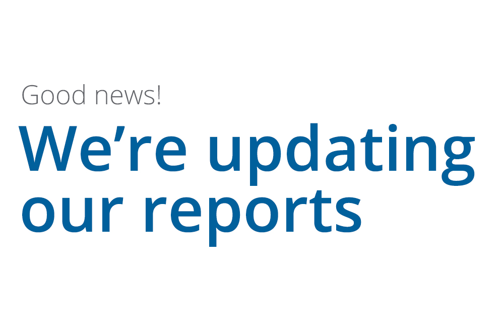 We're updating our reports